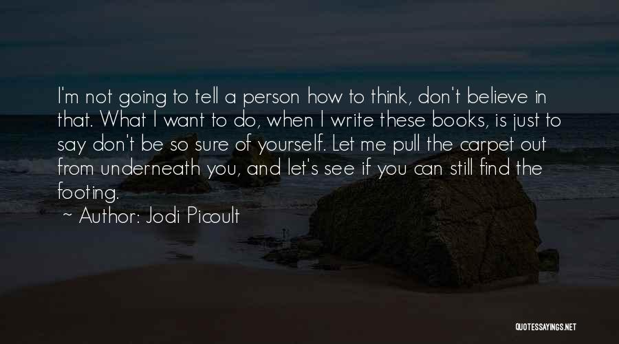 I Don't Believe You Quotes By Jodi Picoult