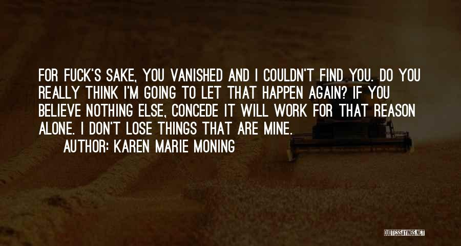 I Don't Believe You Quotes By Karen Marie Moning