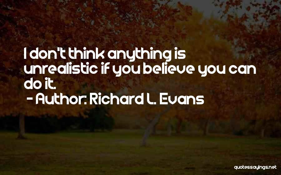 I Don't Believe You Quotes By Richard L. Evans