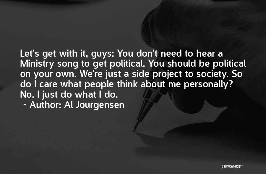 I Don't Care What You Do Quotes By Al Jourgensen