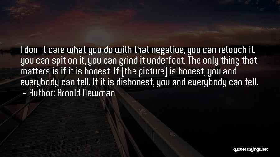 I Don't Care What You Do Quotes By Arnold Newman