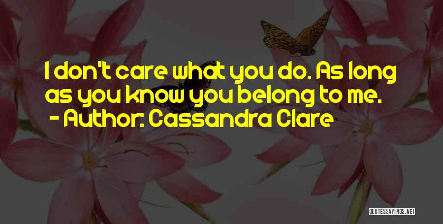 I Don't Care What You Do Quotes By Cassandra Clare