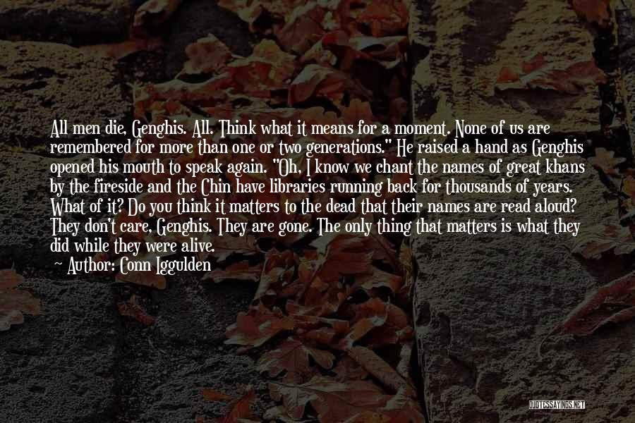 I Don't Care What You Do Quotes By Conn Iggulden
