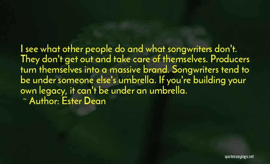 I Don't Care What You Do Quotes By Ester Dean