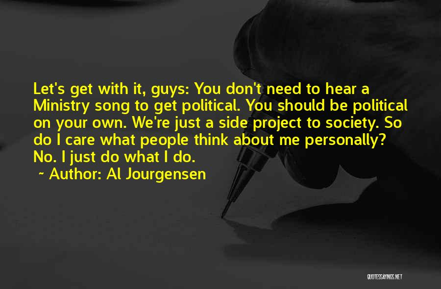 I Don't Care What You Think About Me Quotes By Al Jourgensen