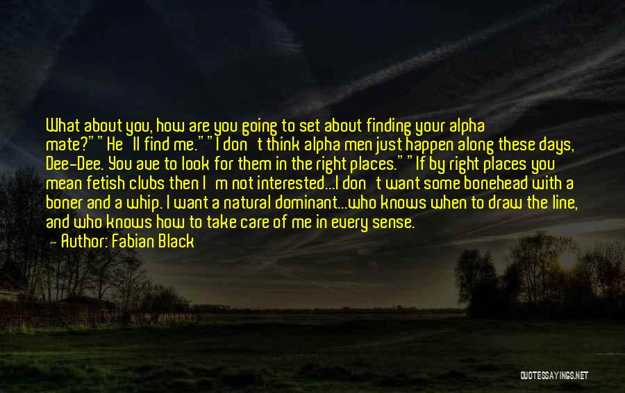 I Don't Care What You Think About Me Quotes By Fabian Black