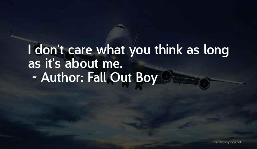 I Don't Care What You Think About Me Quotes By Fall Out Boy