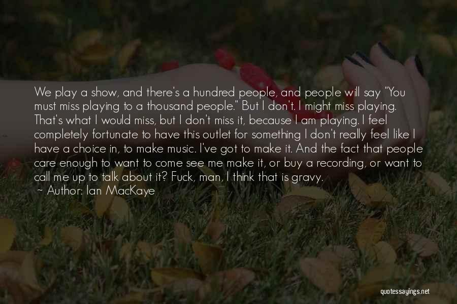 I Don't Care What You Think About Me Quotes By Ian MacKaye