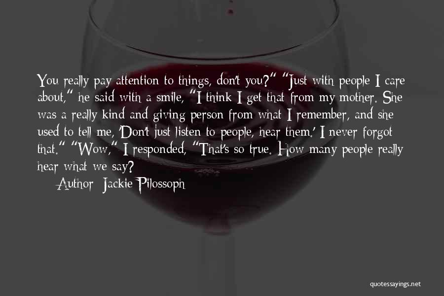 I Don't Care What You Think About Me Quotes By Jackie Pilossoph