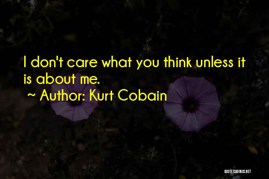 I Don't Care What You Think About Me Quotes By Kurt Cobain