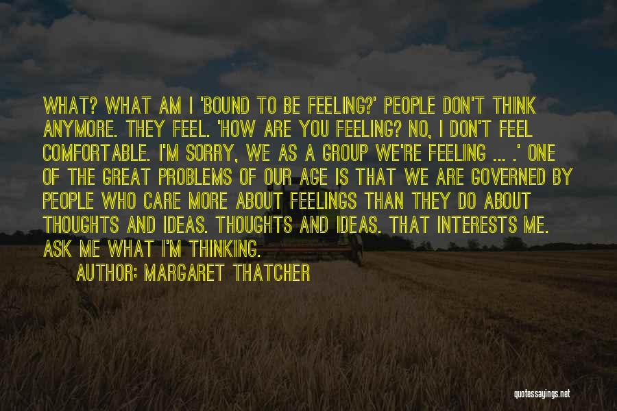 I Don't Care What You Think About Me Quotes By Margaret Thatcher