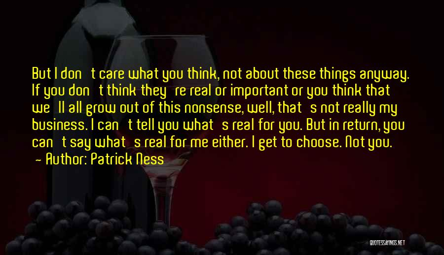 I Don't Care What You Think About Me Quotes By Patrick Ness