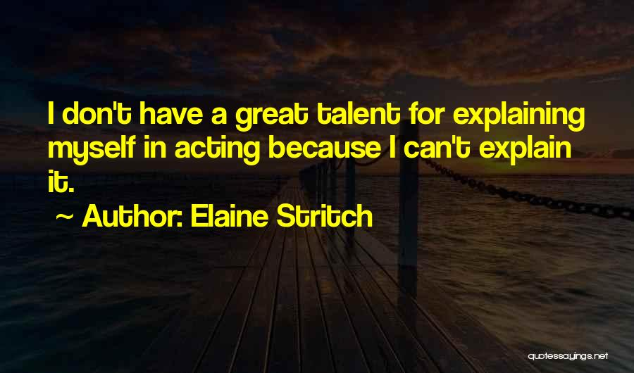 I Don't Explain Myself Quotes By Elaine Stritch