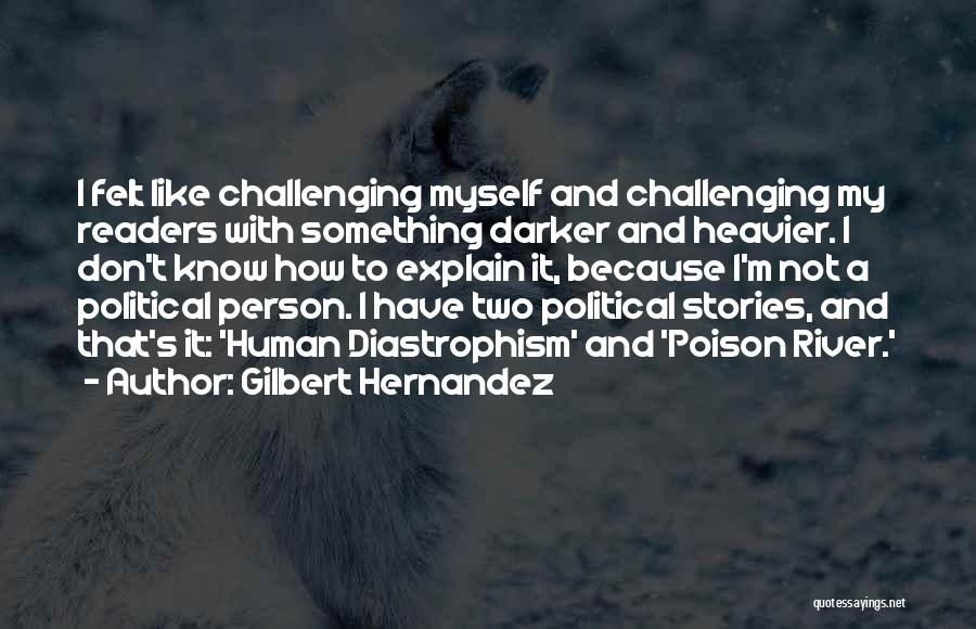 I Don't Explain Myself Quotes By Gilbert Hernandez