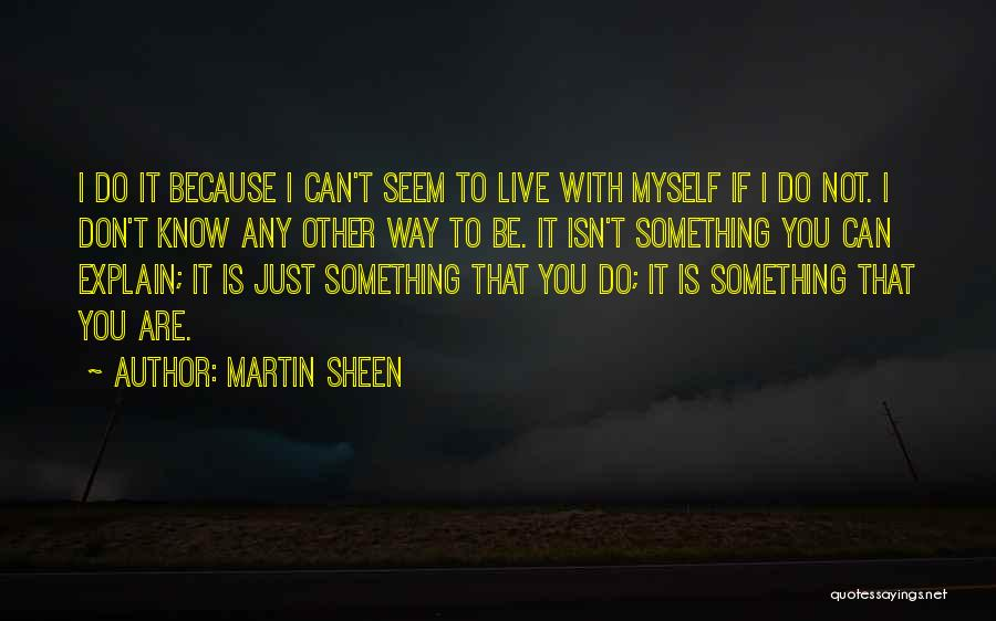 I Don't Explain Myself Quotes By Martin Sheen