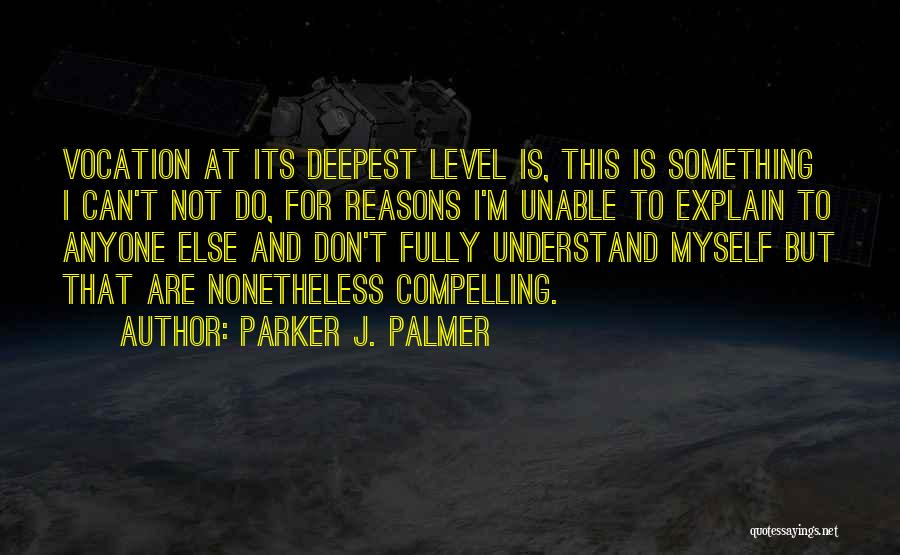 I Don't Explain Myself Quotes By Parker J. Palmer