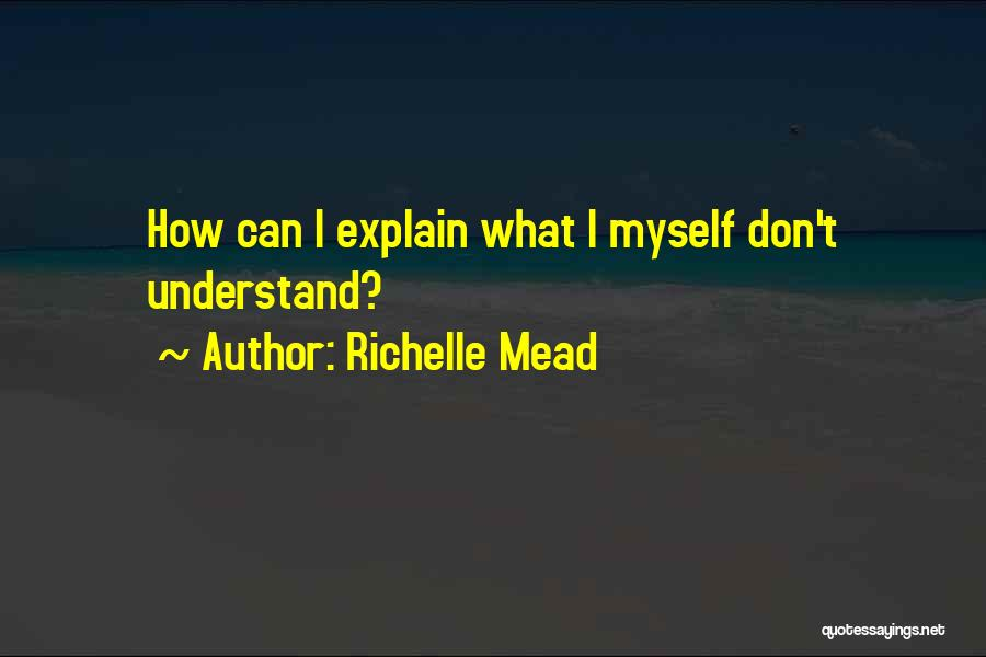 I Don't Explain Myself Quotes By Richelle Mead