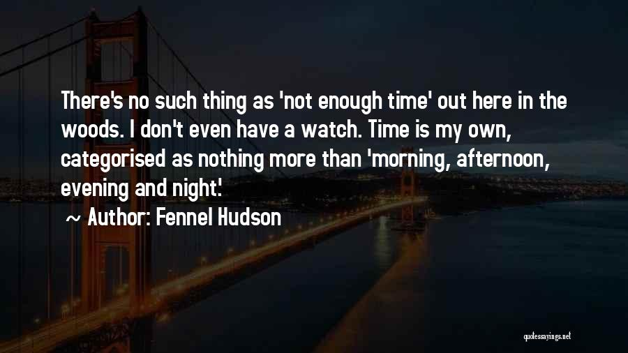 I Don't Have Time Quotes By Fennel Hudson
