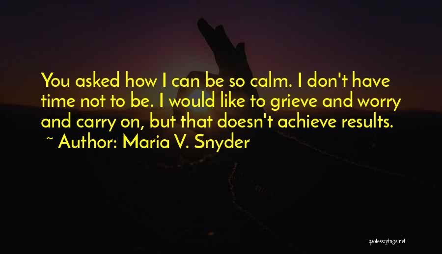 I Don't Have Time Quotes By Maria V. Snyder