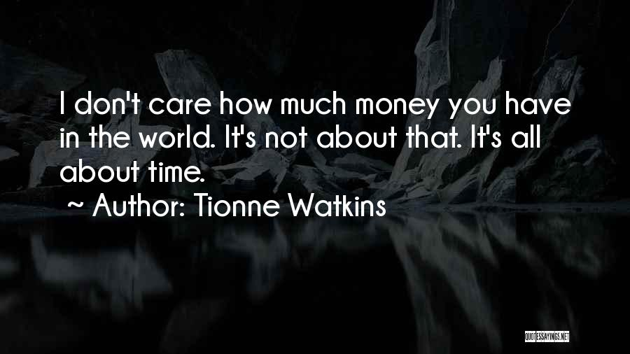 I Don't Have Time Quotes By Tionne Watkins