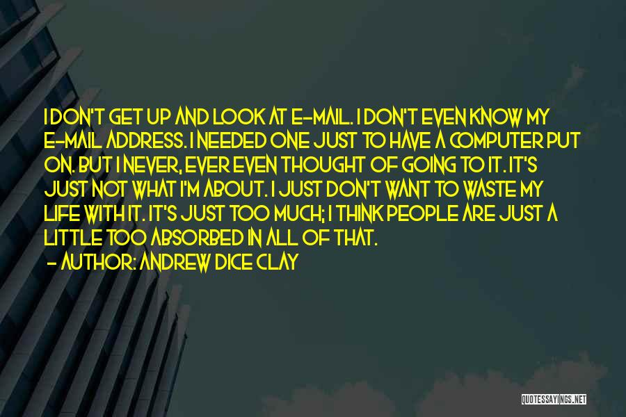 I Don't Know About Life Quotes By Andrew Dice Clay