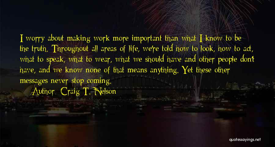 I Don't Know About Life Quotes By Craig T. Nelson