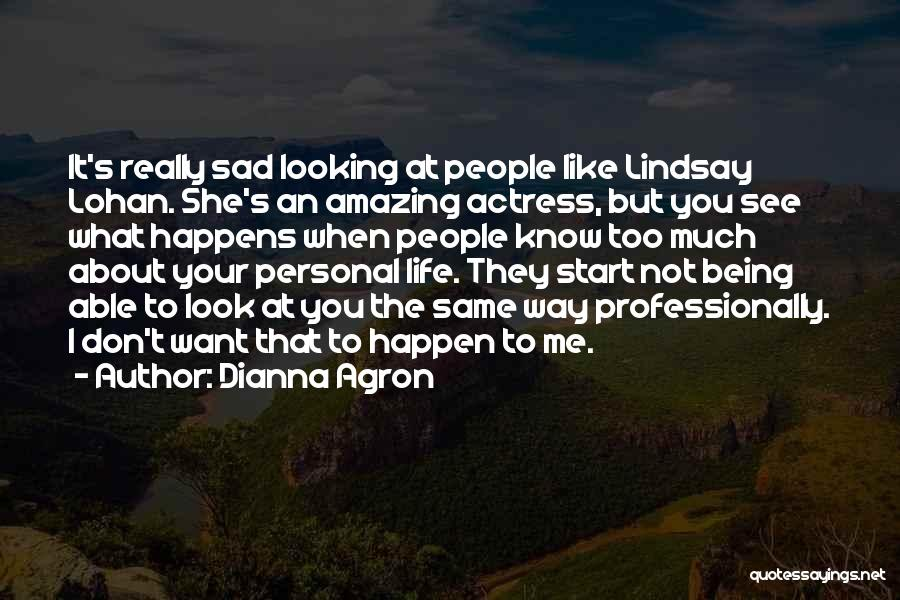 I Don't Know About Life Quotes By Dianna Agron