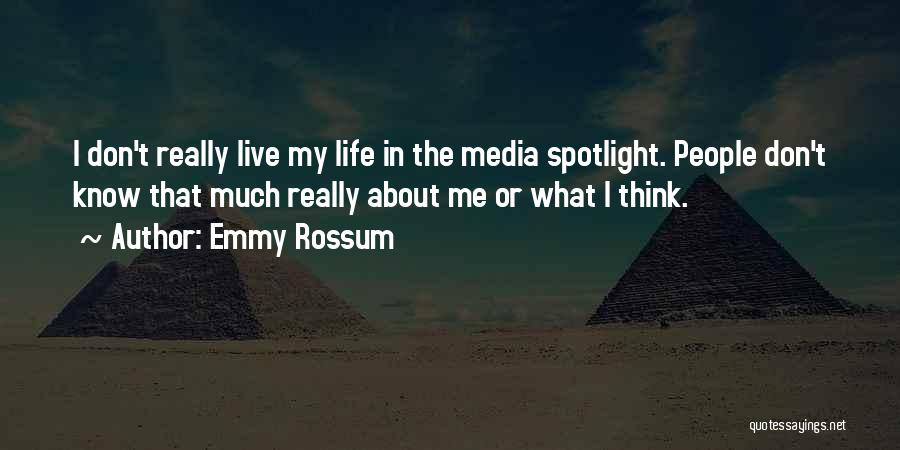 I Don't Know About Life Quotes By Emmy Rossum