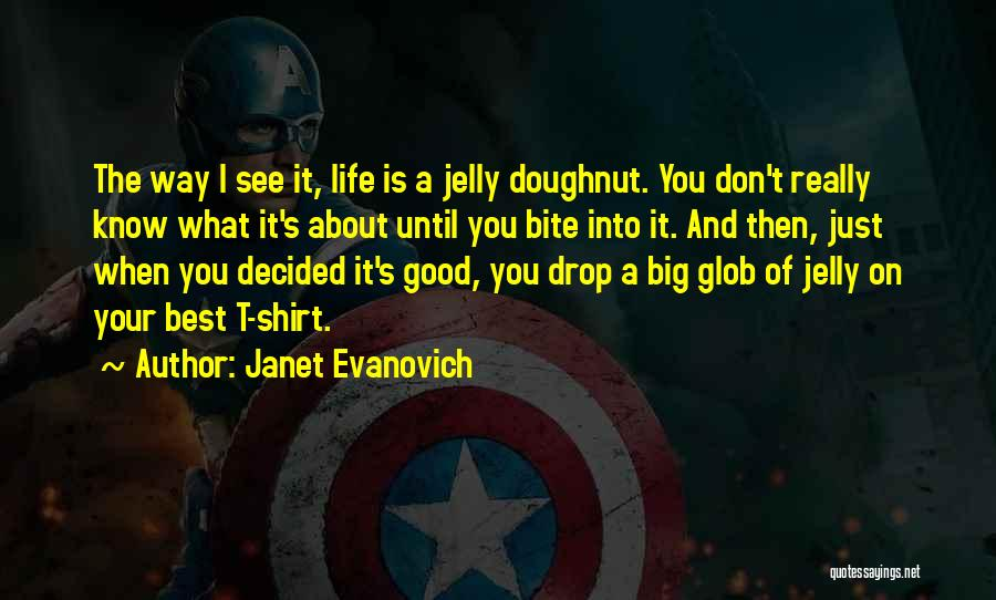 I Don't Know About Life Quotes By Janet Evanovich