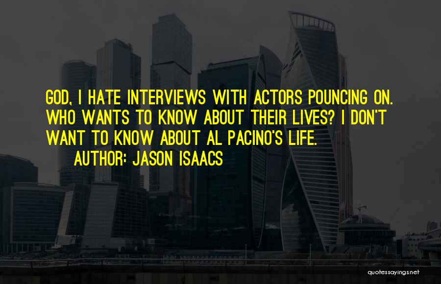 I Don't Know About Life Quotes By Jason Isaacs