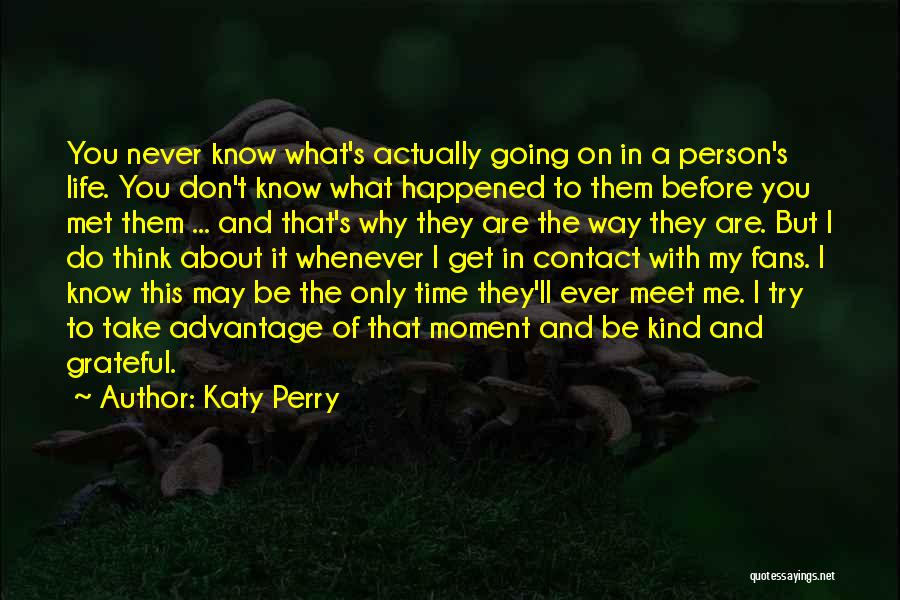 I Don't Know About Life Quotes By Katy Perry