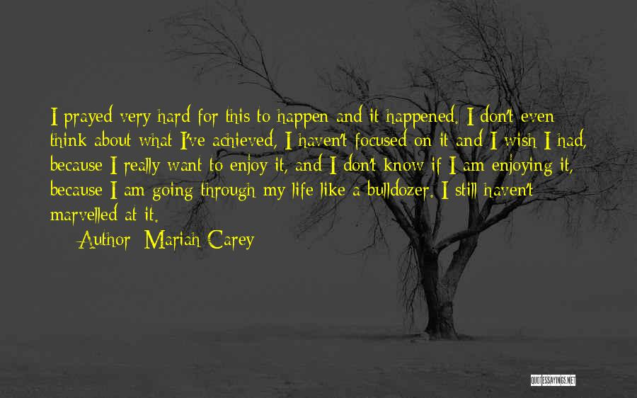 I Don't Know About Life Quotes By Mariah Carey