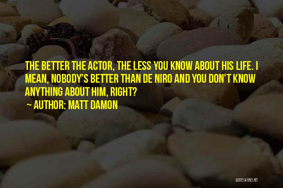 I Don't Know About Life Quotes By Matt Damon