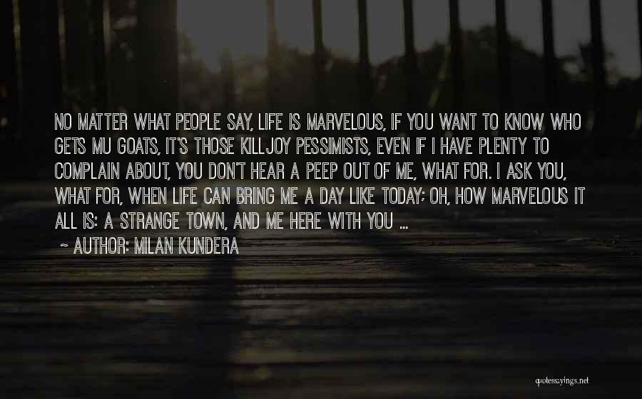 I Don't Know About Life Quotes By Milan Kundera