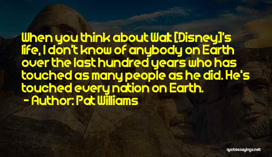 I Don't Know About Life Quotes By Pat Williams