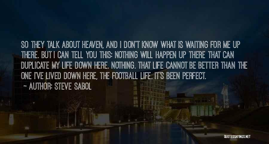 I Don't Know About Life Quotes By Steve Sabol