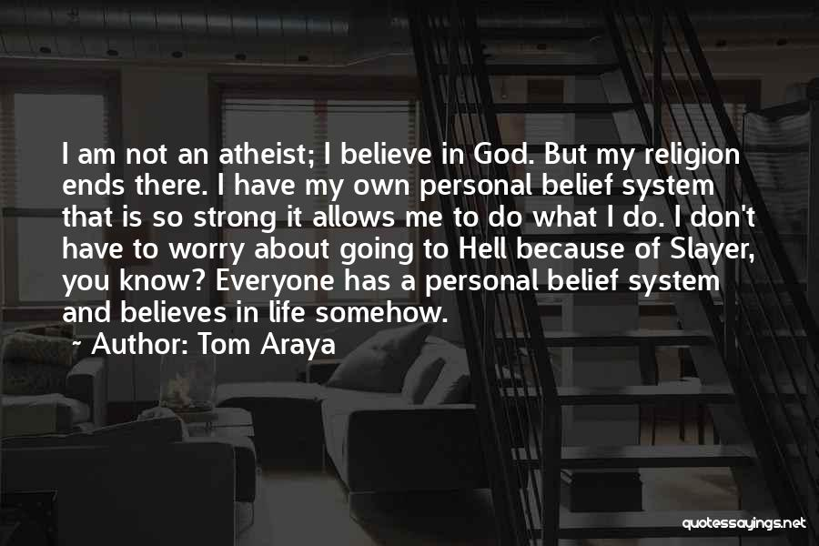 I Don't Know About Life Quotes By Tom Araya