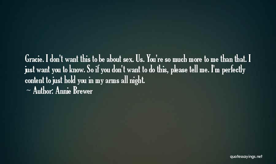 I Don't Know If You Want Me Quotes By Annie Brewer