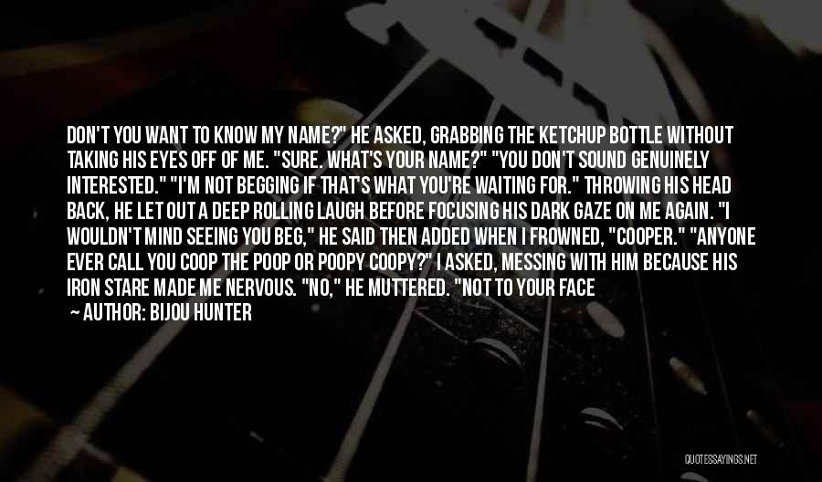 I Don't Know If You Want Me Quotes By Bijou Hunter