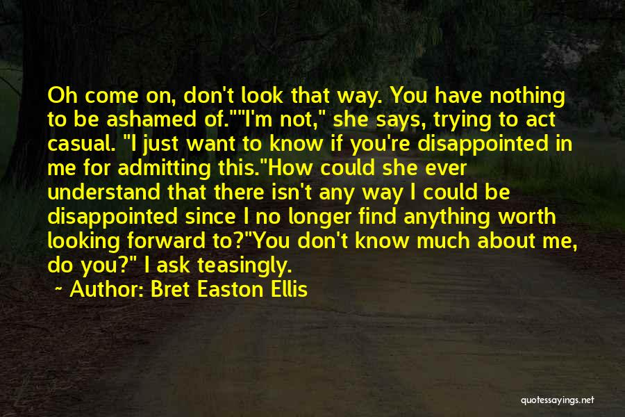 I Don't Know If You Want Me Quotes By Bret Easton Ellis