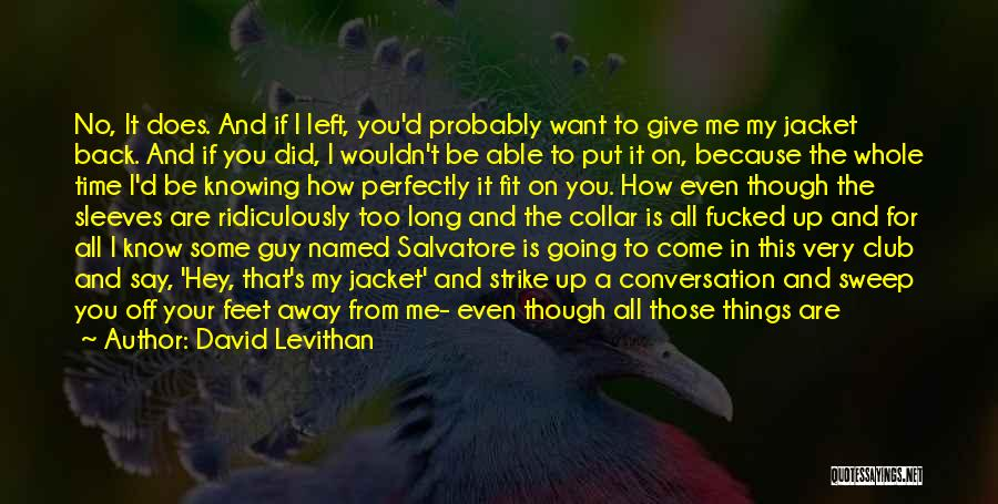 I Don't Know If You Want Me Quotes By David Levithan