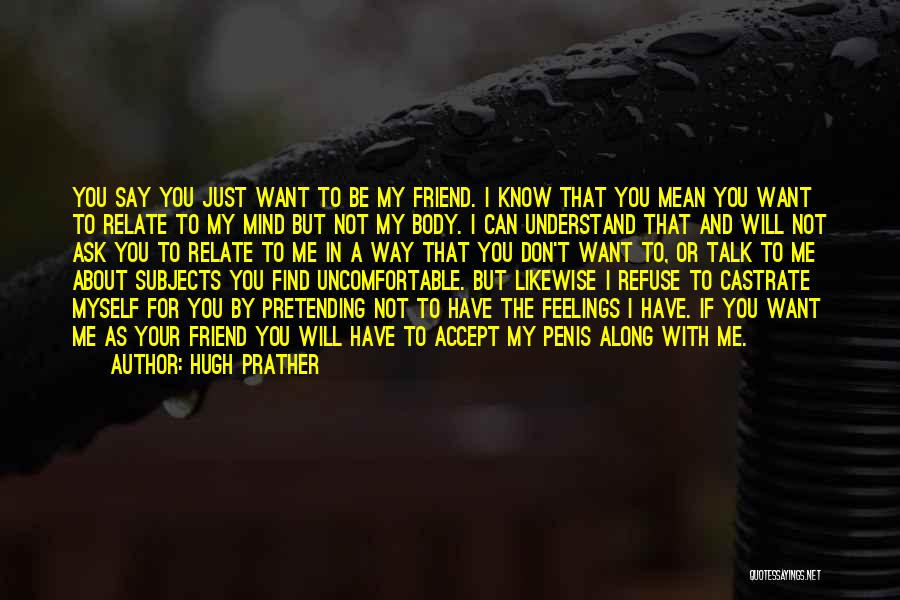 I Don't Know If You Want Me Quotes By Hugh Prather