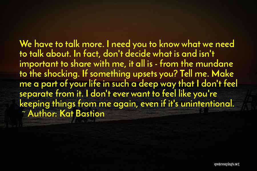 I Don't Know If You Want Me Quotes By Kat Bastion