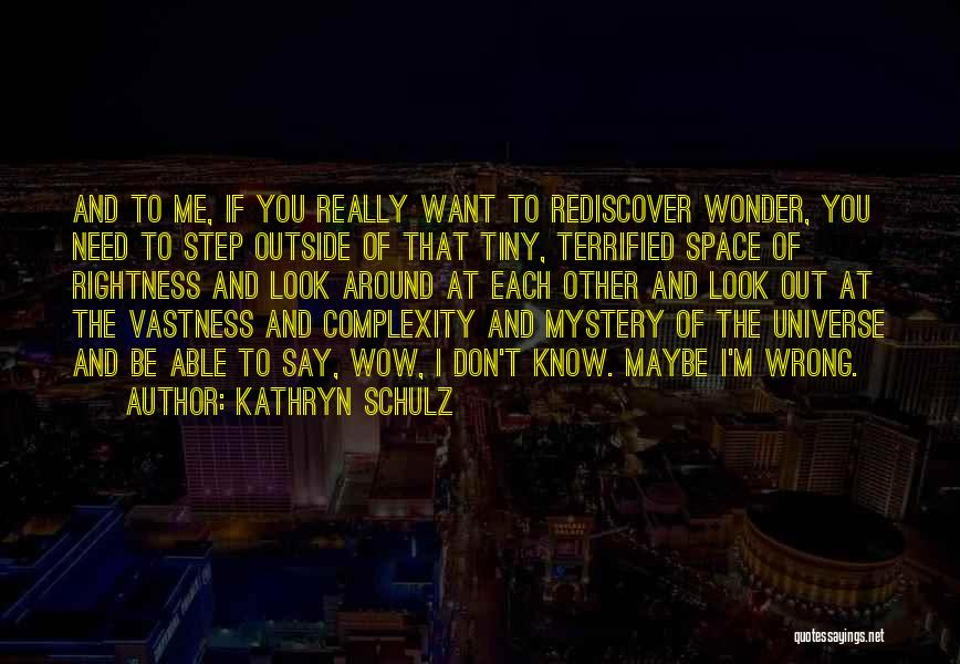 I Don't Know If You Want Me Quotes By Kathryn Schulz
