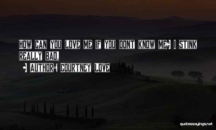 I Dont Know Y I Love U Quotes By Courtney Love