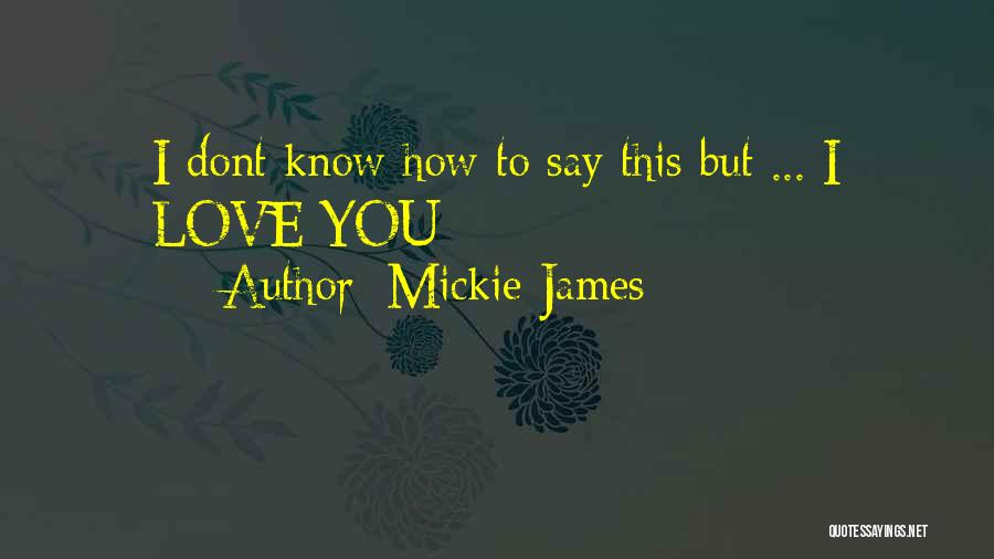 I Dont Know Y I Love U Quotes By Mickie James
