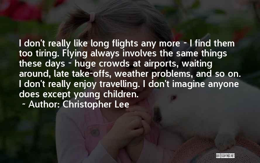 I Don't Like Waiting Quotes By Christopher Lee