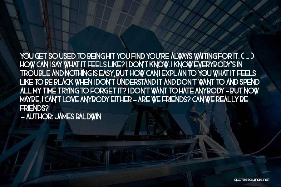 I Don't Like Waiting Quotes By James Baldwin