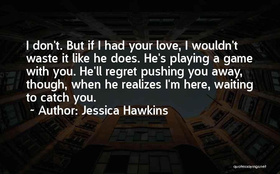 I Don't Like Waiting Quotes By Jessica Hawkins