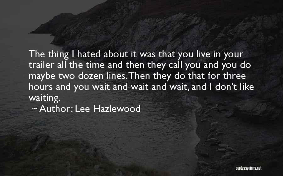 I Don't Like Waiting Quotes By Lee Hazlewood